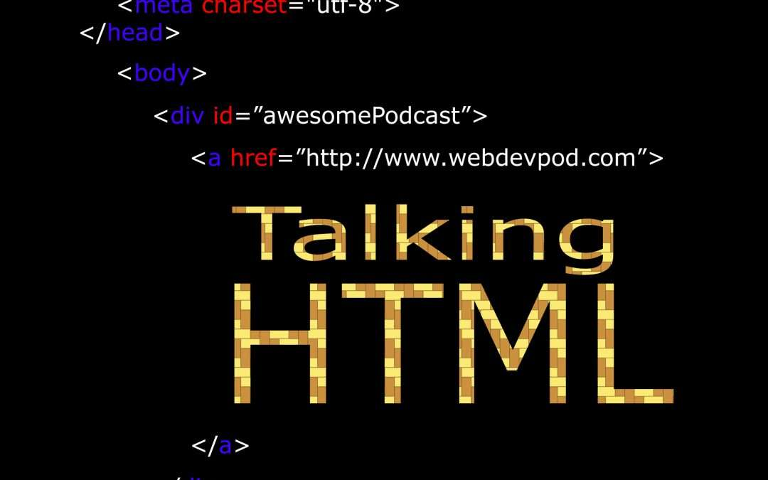 Eps 1: The Intro Show – Talking HTML